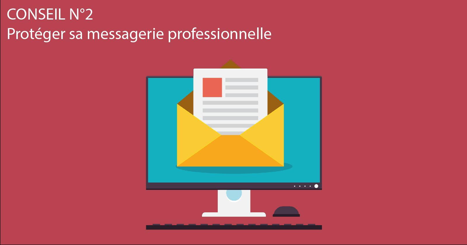 CONSEIL N°2 : Protéger sa messagerie professionnelle