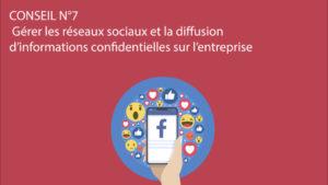 Conseil n°7 – Gérer les réseaux sociaux et la diffusion d'informations confidentielles sur l'entreprise
